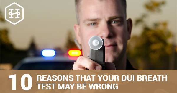 10 Reasons That Your DUI Breath Test May Be Wrong
