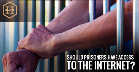 Should Prisoners Have Access to the Internet?